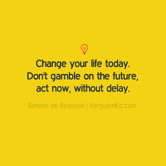 Change your life today - Motivational quote by Simone de Beauvoir